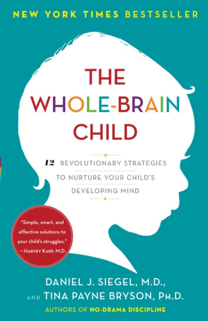 imaga: cover The Whole-Brain Child: 12 Revolutionary strategies to nurture your child's developing mind. Daniel J. Siegel, M.D.,