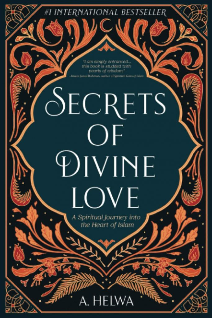 Image: Secrets of Divine Love: A spiritual journey into the heart of Islam. A. Helwa